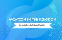 Aviation in the Kingdom: Newest airports in Saudi Arabia